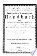 Georg Freyherrn von Vega     Oberstlieutenants des Kais  K  nigl  Artilleriecorps     Logarithmisch trigonometrisches Handbuch