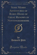 Some Merry Adventures of Robin Hood of Great Renown in Nottinghamshire (Classic Reprint)