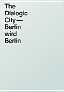 The Dialogic City. Berlin wird Berlin