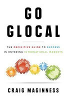 Go Glocal  The Definitive Guide to Success in Entering International Markets