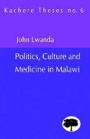 Politics Culture And Medicine In Malawi book
