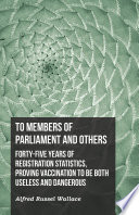 To Members of Parliament and Others  Forty five Years of Registration Statistics  Proving Vaccination to be Both Useless and Dangerous