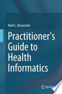 Practitioner's Guide to Health Informatics Field Of Clinical It And