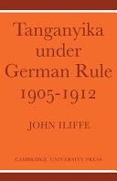 Tanganyika Under German Rule 1905 1912 Of 1905 The Greatest African