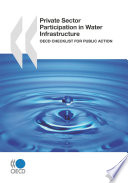 OECD Studies on Water Private Sector Participation in Water Infrastructure OECD Checklist for Public Action