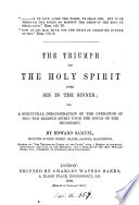 Book The triumph of the Holy Spirit over sin in the sinner  or  A scriptural demonstration of the operation of God the blessed spirit upon the souls of the redeemed
