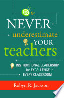 Never Underestimate Your Teachers  Instructional Leadership for Excellence in Every Classroom
