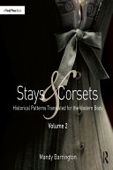 Stays And Corsets Volume 2 : continues to create historical patterns for...