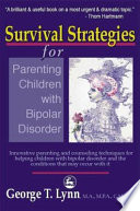Survival strategies for parenting children with bipolar disorder - innovative parenting & counseling techniques for helping children with bipolar disorder  ?  / George T. Lynn. -- London & Philadelphia : Jessica Kingsley Publishers, c2000.