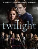 Twilight: The Complete Illustrated Movie Companion Book