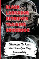 Black Labrador Retriever Training Guidebook