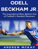 download ebook odell beckham jr: the inspirational story behind one of football\'s greatest receivers pdf epub