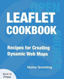 Leaflet Cookbook: Recipes for Creating Dynamic Web Maps