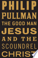 The Good Man Jesus And The Scoundrel Christ : perspective. upon its hardcover publication,...