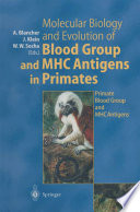 Molecular Biology and Evolution of Blood Group and MHC Antigens in Primates
