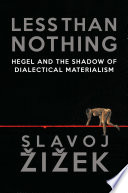 Less Than Nothing  Hegel and the Shadow of Dialectical Materialism