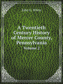 A Twentieth Century History of Mercer County, Pennsylvania