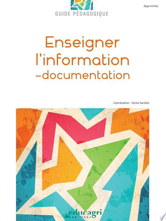 Enseigner l'information-documentation / Jeannick Arondel, Isabelle Couturier, Michel Dumas... [et al.] ; [sous la coordination de] Cécile Gardiès.- Dijon : Educagri éditions , DL 2017