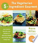 The Vegetarian 5 Ingredient Gourmet