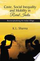 Caste, Social Inequality And Mobility In Rural India : indian village investigates and presents a holistic view...