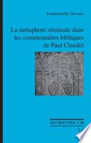 La m  taphore s  minale dans les commentaires bibliques de Paul Claudel