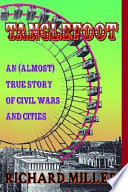 Tanglefoot An (almost) True Story of Civil Wars and Cities