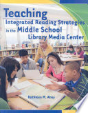 Teaching Integrated Reading Strategies in the Middle School Library Media Center