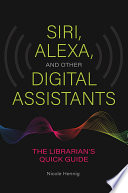 Siri Alexa And Other Digital Assistants The Librarian S Quick Guide