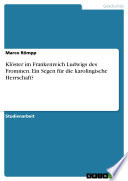 Klöster im Frankenreich Ludwigs des Frommen. Ein Segen für die karolingische Herrschaft?