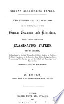 German examination papers  Two hundred and two questions on the essential parts of the German grammar and literature  with a copious selection of examination papers  set in German