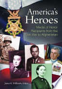 America S Heroes Medal Of Honor Recipients From The Civil War To Afghanistan