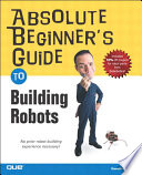 Absolute Beginner s Guide to Building Robots