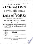 A Just And Modest Vindication Of His Royal Highness The Duke Of York: In Observations Upon A Late Revived Pamphlet, Intituled, A Word Without Doors. Wherein The Reasons And Argumentsof That Author, Are Considered And Examined : ...