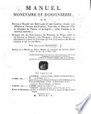 Manuel monétaire et d'orfévrerie, ou nouveau traité des monnaies et des calculs, etc