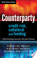 Counterparty Credit Risk, Collateral And Funding : methods for the pricing and hedging of counterparty...