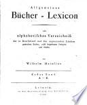 Allgemeines Bücher-Lexicon oder alphabetisches Verzeichniß der in Deutschland und den angrenzenden Ländern gedruckten Bücher, nebst beygesetzten Verlegern und Preisen