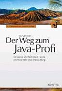 Der Weg zum Java-Profi : Konzepte und Techniken für die professionelle Java-Entwicklung