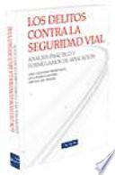 LOS DELITOS CONTRA LA SEGURIDAD VIAL. Análisis práctico y formularios de aplicación Ley Organica 15 2007 De 30 De Noviembre