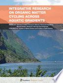 Integrative Research on Organic Matter Cycling Across Aquatic Gradients