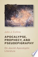 Apocalypse, Prophecy, And Pseudepigraphy : collins has written extensively on the subject. nineteen...