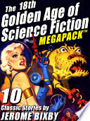 The 18th Golden Age of Science Fiction MEGAPACK     Jerome Bixby