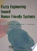 Fuzzy Engineering Toward Human Friendly Systems