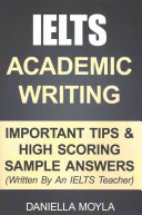 IELTS Academic Writing: Important Tips and High Scoring Sample Answers! (Written by an IELTS Teacher)