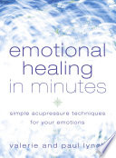 Emotional Healing In Minutes Simple Acupressure Techniques For Your Emotions
