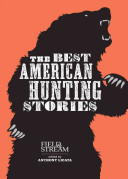 The Best American Hunting Stories  Field   Stream