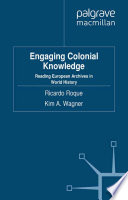 Engaging Colonial Knowledge And Productive Approaches To The Study Of Colonial