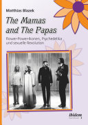 The Mamas and The Papas: Flower-Power-Ikonen, Psychedelika und sexuelle Revolution