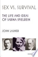 Sex Versus Survival  The Life and Ideas of Sabina Spielrein