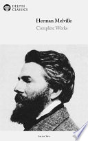 Delphi Complete Works Of Herman Melville (Illustrated) : are hailed as literary masterpieces. this ebook...