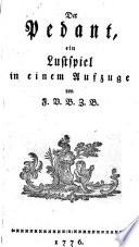 Der Pedant, ein Lustspiel in 1 Aufz. von F. v. B. z. B